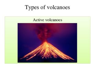 Types of volcanoes Active volcanoes