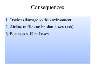 Consequences 1. Obvious damage to the environment 2. Airline traffic can be s