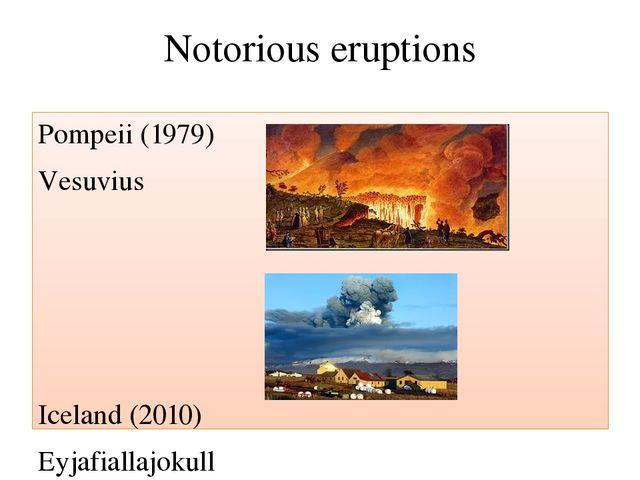Notorious eruptions Pompeii (1979) Vesuvius Iceland (2010) Eyjafiallajokull