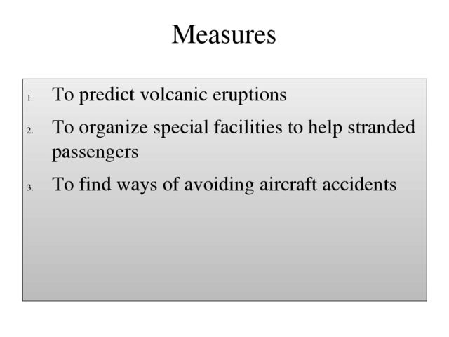 Measures To predict volcanic eruptions To organize special facilities to help...