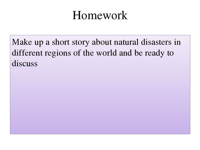 Homework Make up a short story about natural disasters in different regions o...