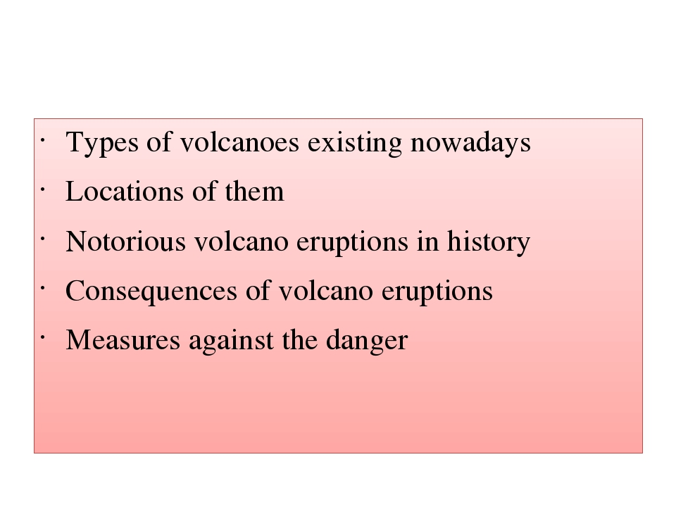 Types of volcanoes existing nowadays Locations of them Notorious volcano eru...
