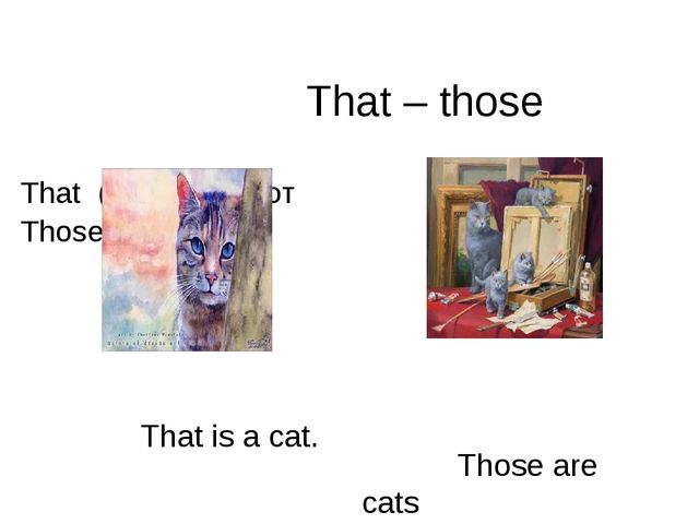 That – those That (far)- та,то,тот Those ( far) –те That is a cat. Those are...