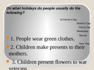On what holidays do people usually do the following? 1. People wear green cl