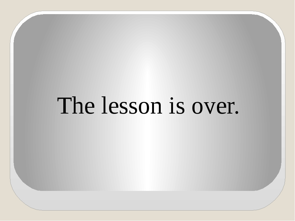 The lesson is over.