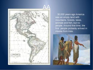 АА 30,000 years ago America was an empty land with mountains, forests, lakes,