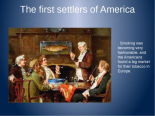 The first settlers of America Smoking was becoming very fashionable, and the