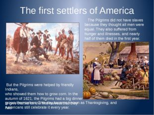 The first settlers of America The Pilgrims did not have slaves because they t
