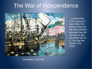 The War of Independence In December 1773 a group of men threw 342 boxes of te