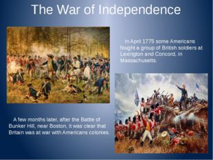 The War of Independence In April 1775 some Americans fought a group of Britis