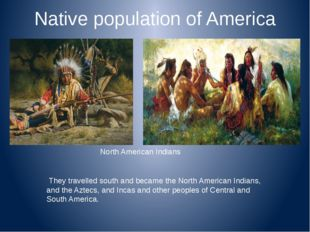 Native population of America They travelled south and became the North Americ