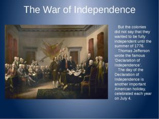 The War of Independence But the colonies did not say that they wanted to be f