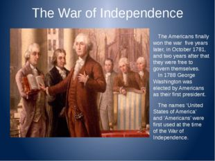 The War of Independence The Americans finally won the war five years later, i
