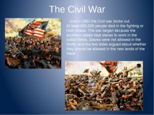 The Civil War And in 1861 the Civil war broke out. At least 600,000 people di