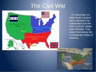 The Civil War On December 24, 1860 South Carolina said it wanted to be indepe