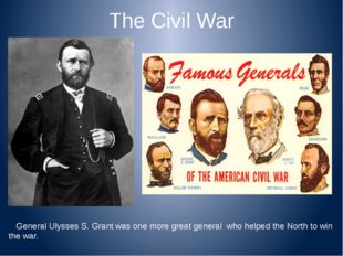 The Civil War General Ulysses S. Grant was one more great general who helped