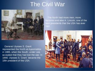 The Civil War The North had more men, more factories and also A. Lincoln, one