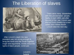 The Liberation of slaves There were many dissatisfied with this proclamation