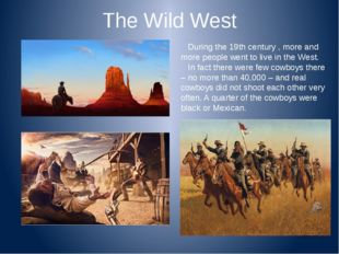 The Wild West During the 19th century , more and more people went to live in