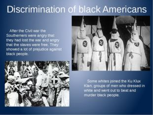 Discrimination of black Americans After the Civil war the Southerners were a