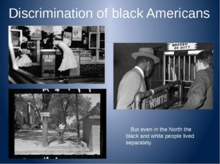 Discrimination of black Americans But even in the North the black and white p