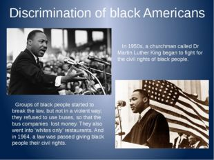 Discrimination of black Americans In 1950s, a churchman called Dr Martin Luth