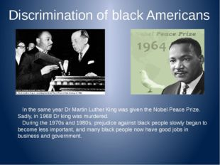 Discrimination of black Americans In the same year Dr Martin Luther King was