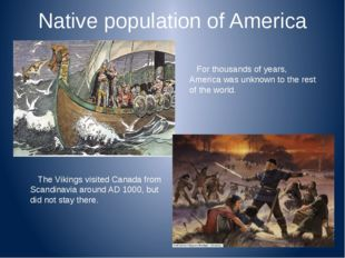 Native population of America For thousands of years, America was unknown to t