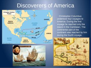 Discoverers of America Christopher Columbus undertook four voyages to America