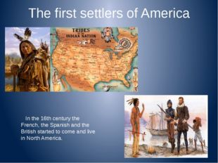 The first settlers of America In the 16th century the French, the Spanish and