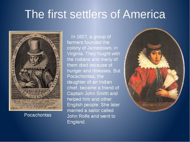 The first settlers of America In 1607, a group of farmers founded the colony...