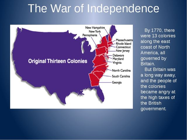 The War of Independence By 1770, there were 13 colonies along the east coast...