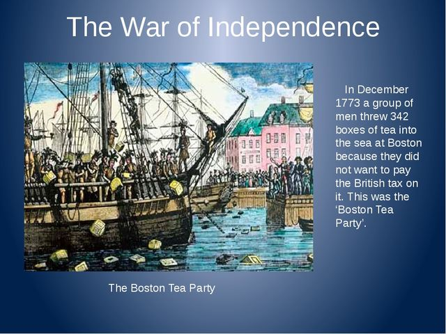 The War of Independence In December 1773 a group of men threw 342 boxes of te...