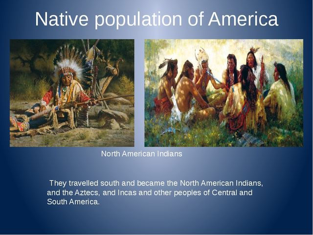 Native population of America They travelled south and became the North Americ...
