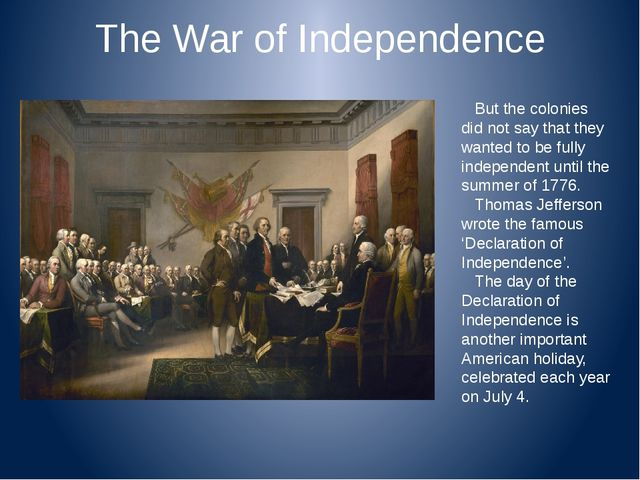 The War of Independence But the colonies did not say that they wanted to be f...
