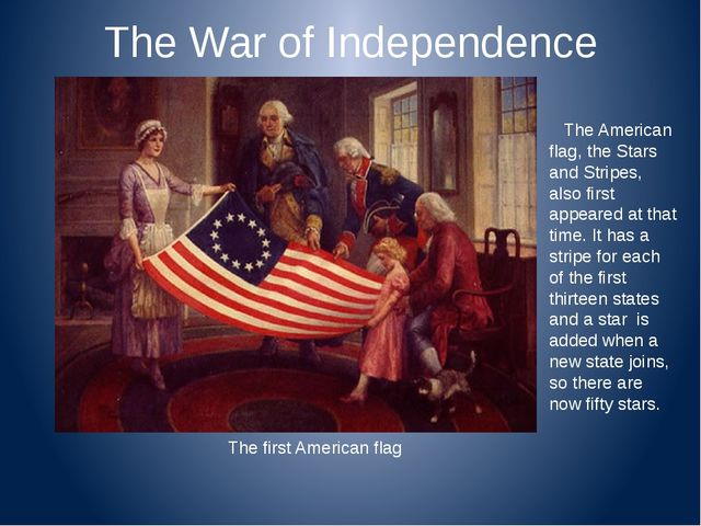 The War of Independence The American flag, the Stars and Stripes, also first...