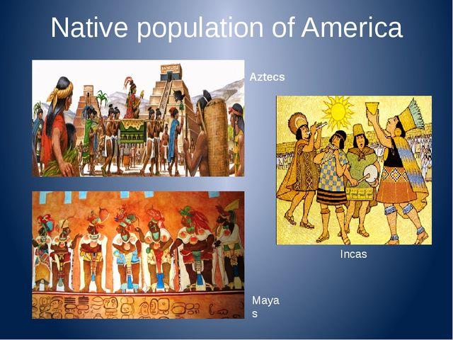 Native population of America Incas Aztecs Mayas
