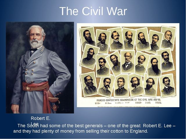 The Civil War Robert E. Lee The South had some of the best generals – one of...