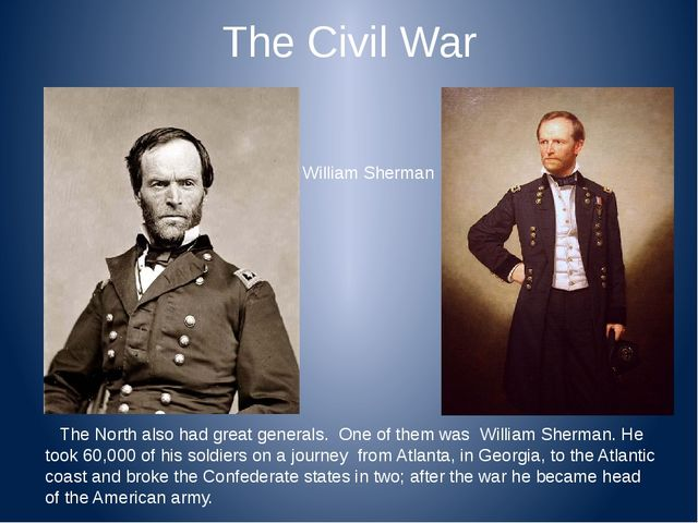 The Civil War The North also had great generals. One of them was William Sher...