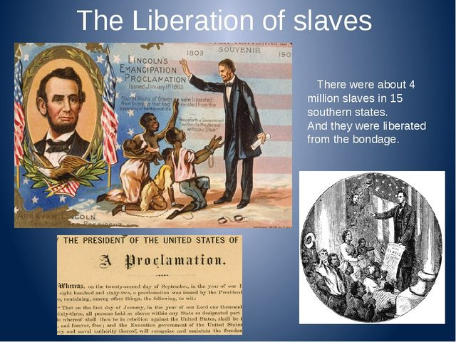 The Liberation of slaves There were about 4 million slaves in 15 southern sta...