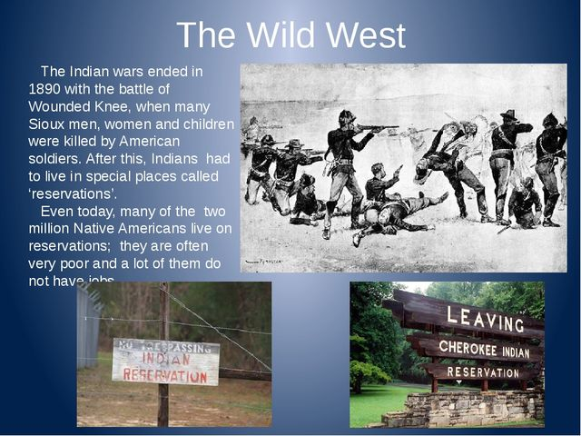 The Wild West The Indian wars ended in 1890 with the battle of Wounded Knee,...