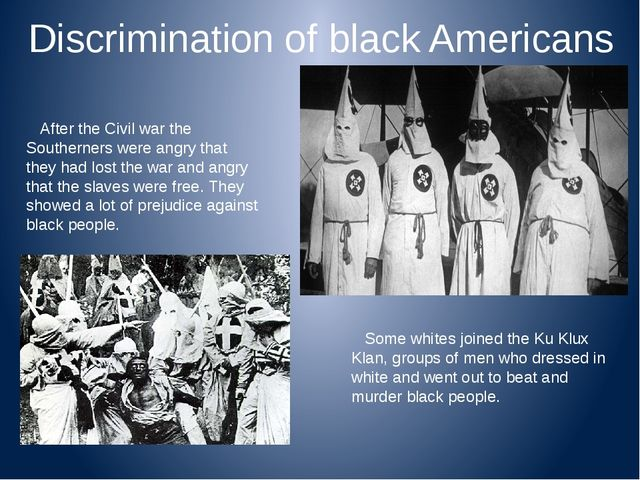 Discrimination of black Americans After the Civil war the Southerners were a...