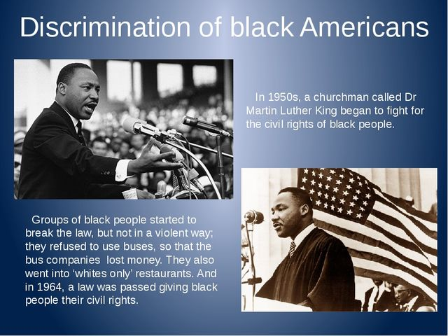 Discrimination of black Americans In 1950s, a churchman called Dr Martin Luth...
