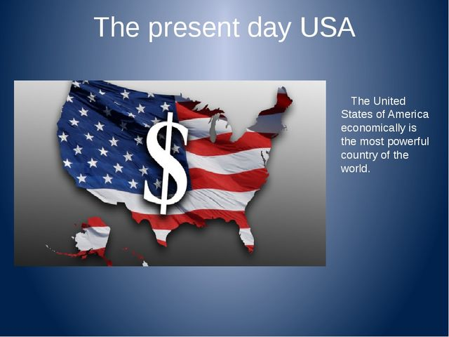 The present day USA The United States of America economically is the most pow...