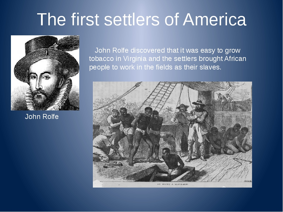 The first settlers of America John Rolfe discovered that it was easy to grow...