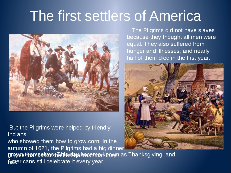 The first settlers of America The Pilgrims did not have slaves because they t...