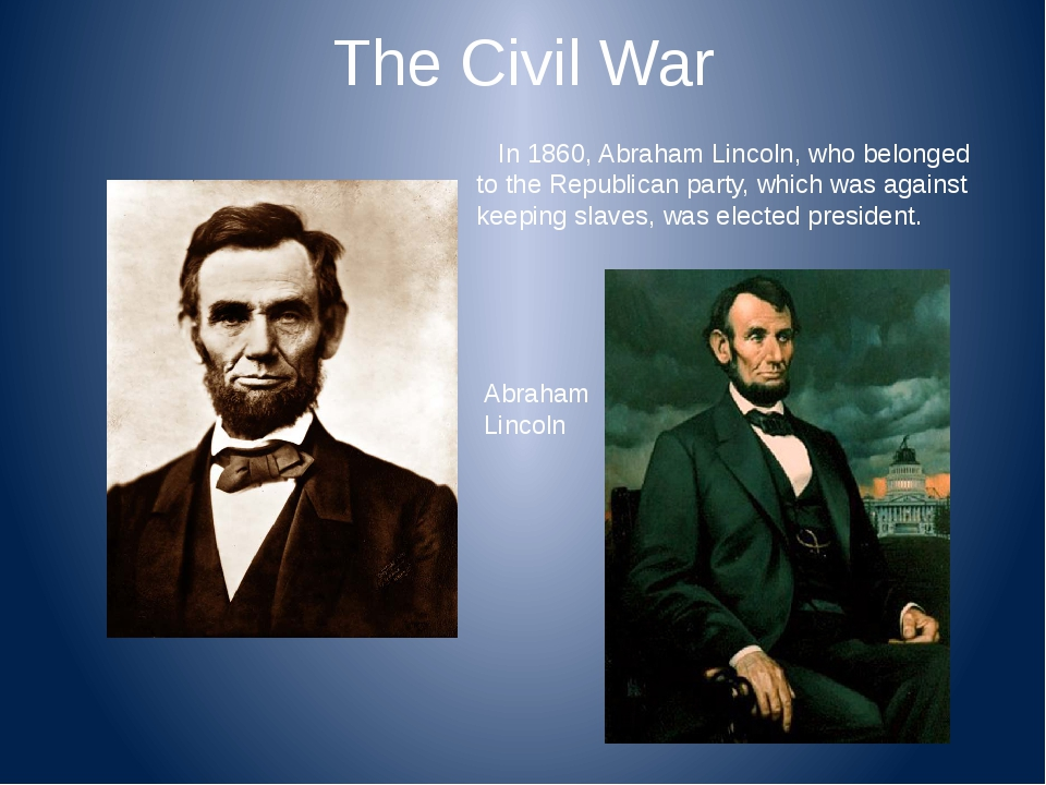 The Civil War In 1860, Abraham Lincoln, who belonged to the Republican party,...