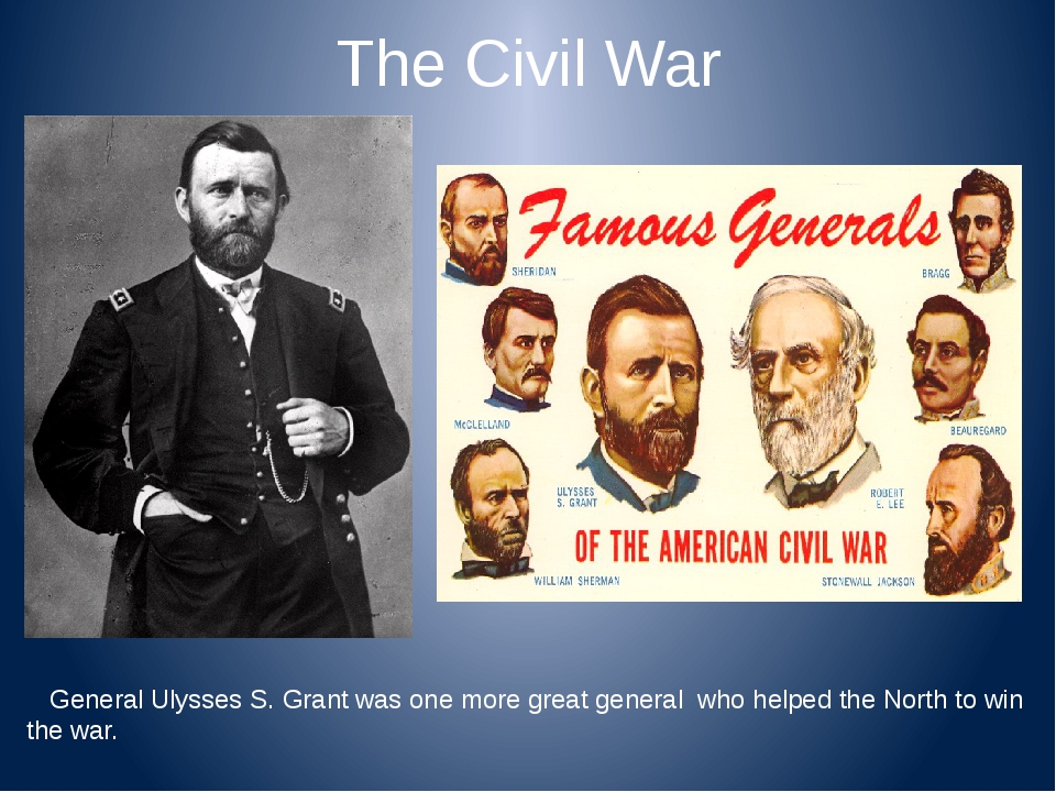 The Civil War General Ulysses S. Grant was one more great general who helped...