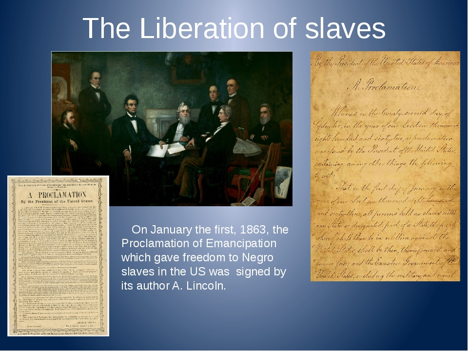 The Liberation of slaves On January the first, 1863, the Proclamation of Eman...