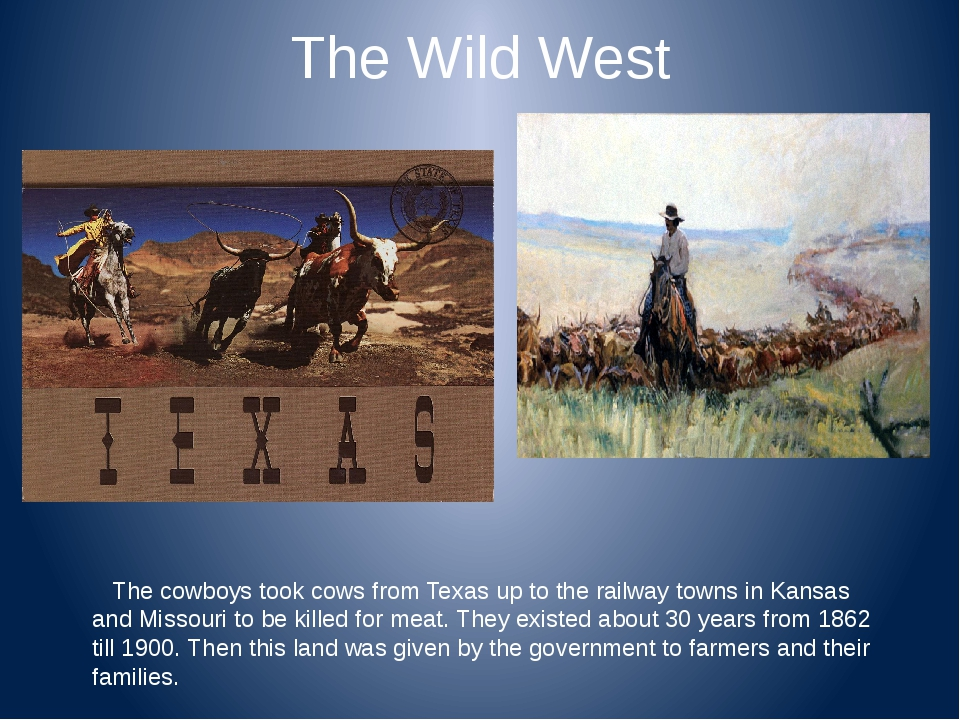 The Wild West The cowboys took cows from Texas up to the railway towns in Kan...